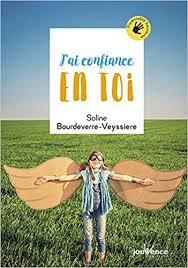 """""""J'ai confiance en toi"""" de Soline BOURDEVERRE VEYSSIERE"""